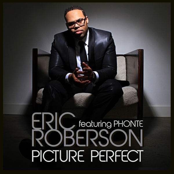 """EROfeatPhonte Eric Roberson """"Picture Perfect"""" f/ Phonte   Audio"""